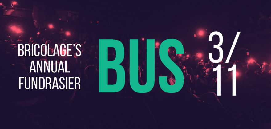 BUS: Bricolage's Annual Fundraiser