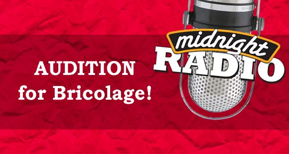Audition for Bricolage's Midnight Radio