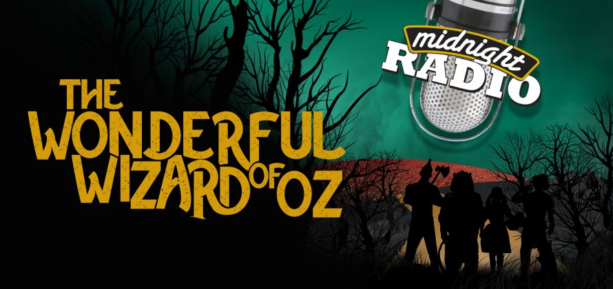 The Midnight Radio logo of a vintage microphone hanging down on an angle in the upper right corner with the words Midnight Radio across the middle. The words The Wonderful Wizard of Oz are in gold on the left over silhouettes of trees and woods. In the lower right corner, the silhouettes of Tinman, Lion, Dorothy, and Scarecrow stand with their backs to us as they look ahead to the yellow brick road, red poppy field, and an ominous green city.
