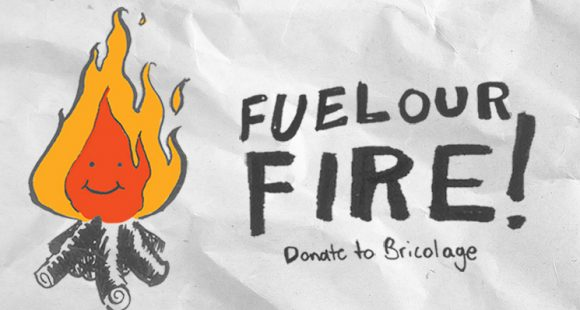 Fuel our fire! Donate to Bricolage