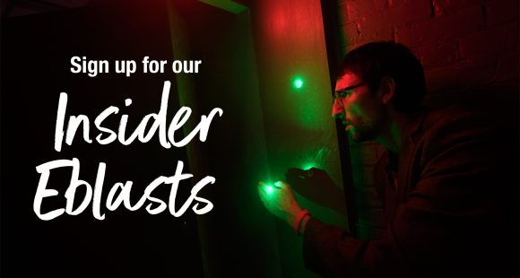 Sign up for our Insider eblasts